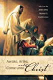Awake, Arise, and Come unto Christ, Talks from the 2008 Byu Women's Conference, Compilation, 1606410393