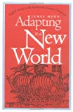 Adapting to a New World, James J. Horn, 0807846147