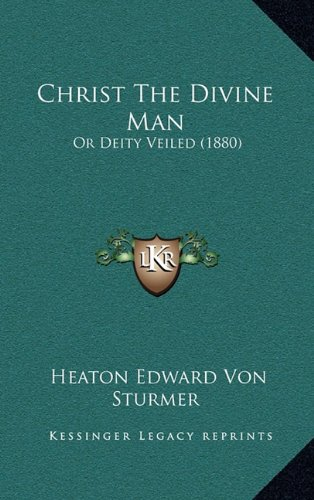 Download Christ The Divine Man: Or Deity Veiled (1880) ebook
