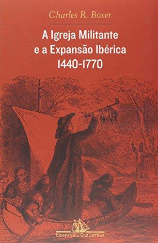 A Igreja Militante e A Expansão Ibérica. 1440-1770