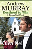download ebook andrew murray destined to win: a biographical novel (destined series) (volume 2) pdf epub