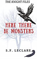The Knight Files: Here There Be Monsters