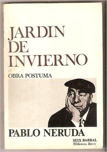 Jardin De Invierno: Amazon.es: Neruda, Pablo: Libros