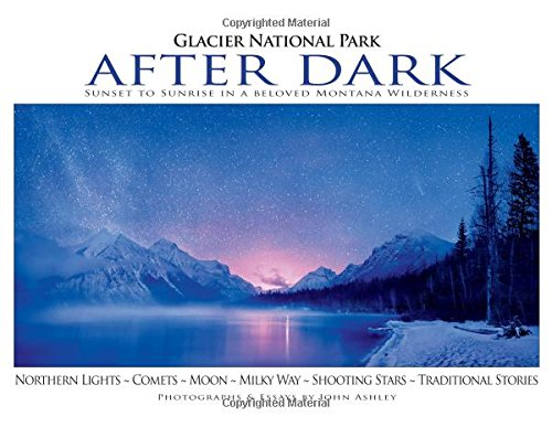 Glacier National Park After Dark: Sunset To Sunrise In A Beloved Montana Wilderness