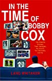 img - for In the Time of Bobby Cox: The Atlanta Braves, Their Manager, My Couch, Two Decades, and Me book / textbook / text book