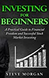 Investing for Beginners:: A Practical Guide to Financial Freedom and Stock Market Investing