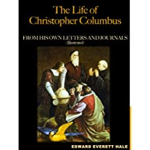 The Life of Christopher Columbus, From His Own Letters and Journals (Illustrated)