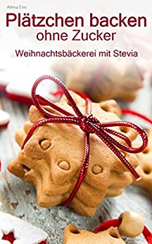 pl tzchen backen ohne zucker weihnachtsb ckerei zuckerfrei mit stevia german edition. Black Bedroom Furniture Sets. Home Design Ideas