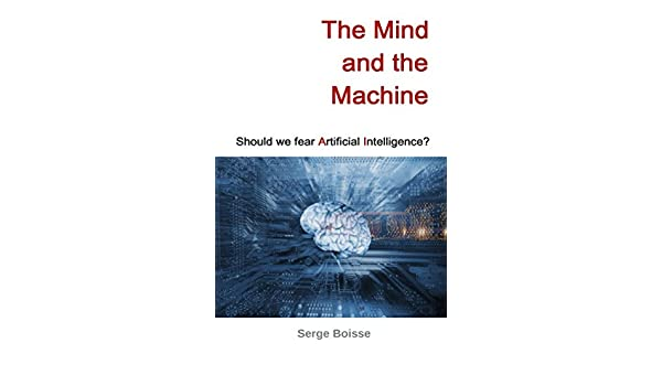 Amazon the mind and the machine should we fear artificial amazon the mind and the machine should we fear artificial intelligence ebook serge boisse kindle store fandeluxe Choice Image