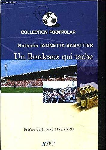 Amazon.fr - Un Bordeaux qui tache - Iannetta-Sabattier, Nathalie - Livres