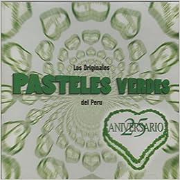 Los Originales Pasteles Verdes Del Peru: 25 Aniversario: Los Pasteles Verdes Del Peru: Amazon.com: Books