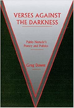 Book Verses Against the Darkness: Pablo Neruda's Poetry and Politics