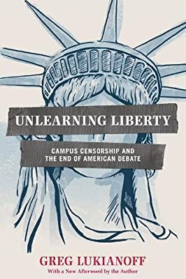 Image result for Unlearning Liberty: Campus Censorship and the End of American Debate, First American Edition by Greg Lukainoff
