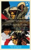 Gender, Whiteness, and Power in Rodeo : Breaking Away from the Ties of Sexism and Racism, Patton, Tracey Owens and Schedlock, Sally M., 0739173200
