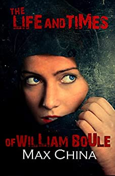 The Life and Times of William Boule: A gripping fast paced serial killer thriller by [China, Max]