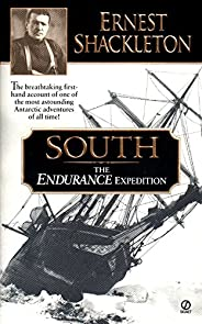 South: The Endurance Expedition: The Endurance Expedition -- The Breathtaking First-Hand Account of One of the
