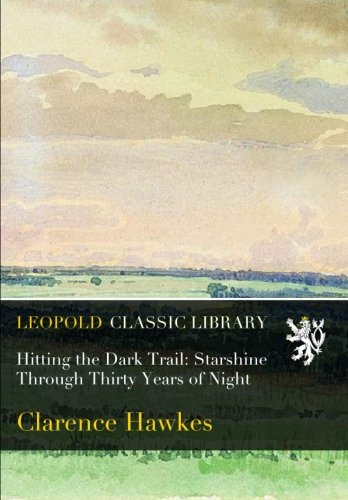 Download Hitting the Dark Trail: Starshine Through Thirty Years of Night pdf