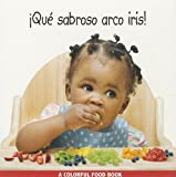 Que sabroso arco iris!/Eating the Rainbow (Spanish Edition) (Libro de Comidas de Colores)