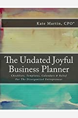 The Undated Joyful Business Planner: Checklists, Templates, Calendars & Relief For The Disorganized Entrepreneur Paperback