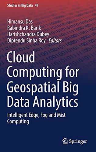 Cloud Computing for Geospatial Big Data Analytics: Intelligent Edge, Fog and Mist Computing (Studies in Big Data)