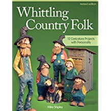 Whittling Country Folk, Revised Edition: 12 Caricature Projects with Personality