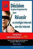 La Decision la Plus Importante Pour Reussir Sa Strategie et Son Site Internet, dan ake, 149544984X