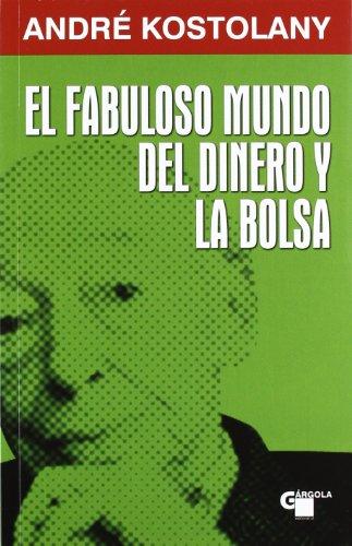 Descargar Libro Fabuloso Mundo Del Dinero Y La Bolsa, El Andre Kostolany