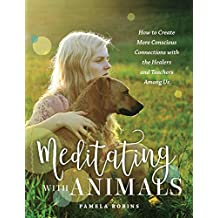 Meditating with Animals: How to Create More Conscious Connections with the Healers and Teachers Among Us