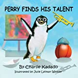 Perry Finds His Talent, Charlie Kadado, 0615970338
