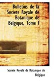 Bulletins de la Socittt Royale de Botanique de Belgique, Tome I, Socit Royale De Botanique De Belgique, 0559881304