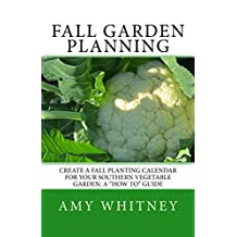 """Fall Garden Planning: Create a fall planting calendar for your Southern vegetable garden: A """"how to"""" guide"""