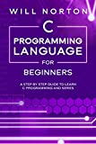 C Programming Language for Beginners: A step by