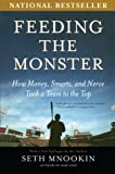 Feeding the Monster: How Money, Smarts, and Nerve Took a Team to the Top by Seth Mnookin front cover