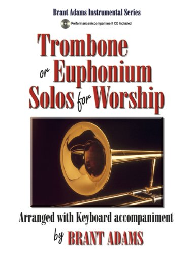 Worship Trombone Solos - Trombone or Euphonium Solos for Worship: Arranged with Keyboard Accompaniment (Performance/Accompaniment CD Included)