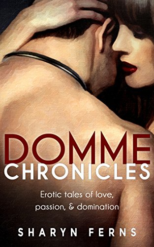 Domme Chronicles: Erotic tales of love, passion, domination: (Female  domination,