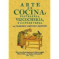 Arte de cocina, pasteleria, vizcocheria y conserveria. Edicion Facsimilar (Spanish Edition)