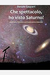 Che spettacolo, ho visto Saturno! Guida del cielo per giovani e adulti (Italian Edition) Paperback