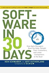 Software in 30 Days: How Agile Managers Beat the Odds, Delight Their Customers, and Leave Competitors in the Dust Paperback
