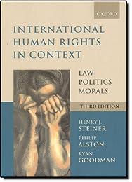 International Human Rights in Context: Law, Politics, Morals