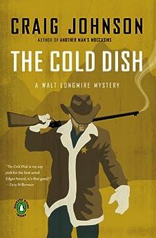 The Cold Dish: A Longmire Mystery (Walt Longmire Mysteries Book 1) by [Johnson, Craig]