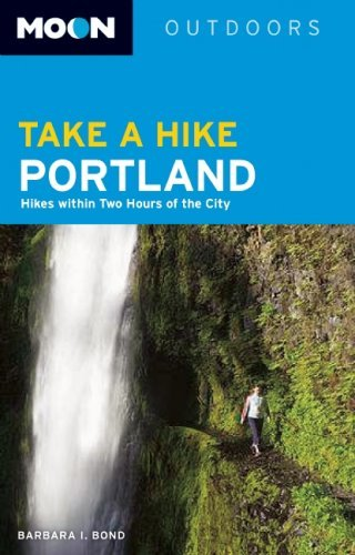 Moon Take a Hike Portland: Hikes within Two Hours of the City (Moon Outdoors) by Barbara I. Bond - Avalon Hours Mall