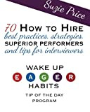 How to Hire Superior Performers: 70 Best Practices, Strategies and Tips for Interviewers