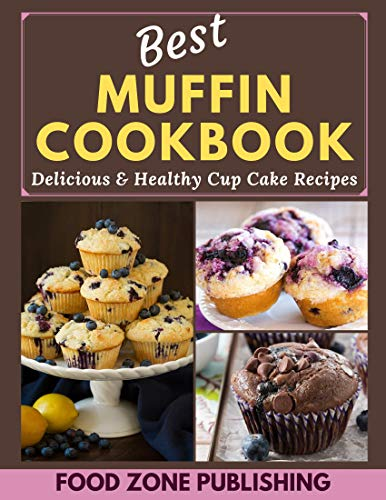 Best Muffin Cookbook: Delicious & Healthy Cup Cake Recipes by [Zone Publishing, Food ]