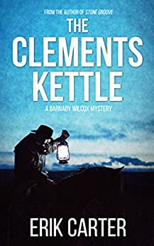 The Clements Kettle (Barnaby Wilcox Wild West Mysteries Book 1) by [Carter, Erik]