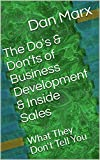 The Do's & Don'ts of Business Development & Inside Sales: What They Don't Tell You