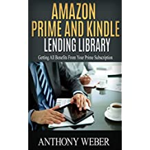 Amazon Prime and Kindle Lending Library: Getting All Benefits From Your Prime Subscription (Free books, Free Movie, Prime Music, Free audio, Beginners ... Prime and Kindle Lending Library Book 1)