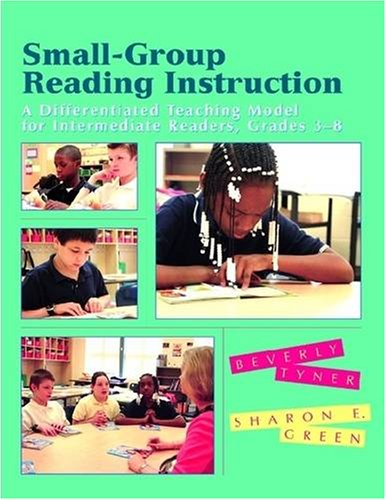 Small-Group Reading Instruction: A Differentiated Teaching Model for Intermediate Readers, Grades 3-8