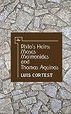 "Luis Cortest, ""Philo's Heirs: Moses Maimonides and Thomas Aquinas"" (Academic Studies Press, 2017)"