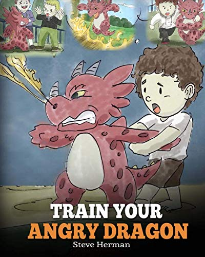 Train Your Angry Dragon: Teach Your Dragon To Be Patient. A Cute Children Story To Teach Kids About Emotions and Anger Management. (Dragon Books for Kids) (My Dragon Books) for $<!--$12.95-->