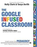 The Google Infused Classroom: A Guidebook to Making